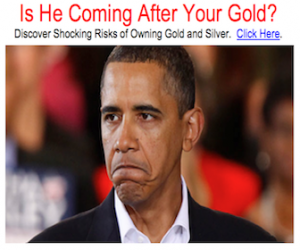 Is Obama Coming After Your Gold?